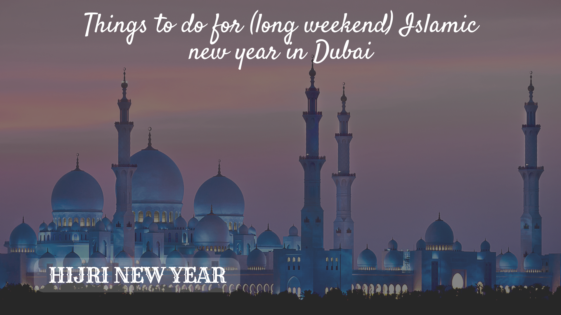 Things to do in Dubai for Islamic New Year long weekend